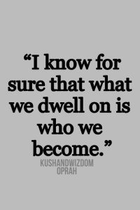 What we dwell on is who we become - process of change