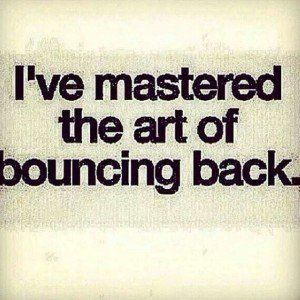 I've Mastered the Art of Bouncing Back