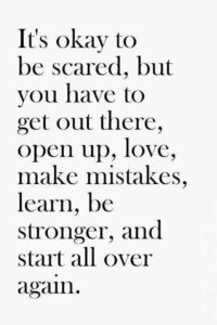 It's Ok To Be Scared But You Have to Get Out There Open Up