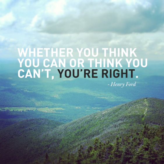 Whether You Think You Can Or Think You Can't You're Right - Henry Ford