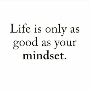 Life is about having good mindset